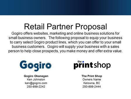 Retail Partner Proposal Gogiro offers websites, marketing and online business solutions for small business owners. The following proposal to equip your.
