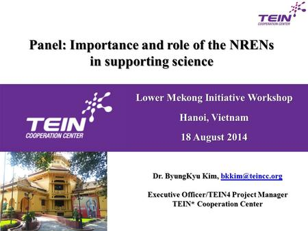 Panel: Importance and role of the NRENs in supporting science Dr. ByungKyu Kim,  Executive Officer/TEIN4 Project Manager.