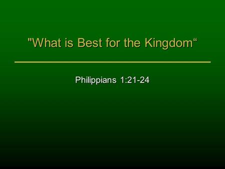 "What is Best for the Kingdom"" Philippians 1:21-24."