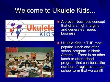 Welcome to Ukulele Kids... A proven business concept that offers high margins and generates repeat business. Ukulele Kids is THE most popular lunch and.