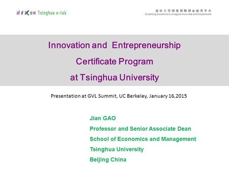 清 华 大 学 创 意 创 新 创 业 教 育 平 台 Enabling students to imagine innovate and implement Innovation and Entrepreneurship Certificate Program at Tsinghua University.