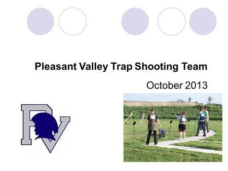 "October 2013 Pleasant Valley Trap Shooting Team.  Trapshooting is competitive shotgun shooting at clay targets launched from a single ""house"" or machine."
