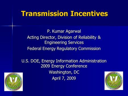 Transmission Incentives P. Kumar Agarwal Acting Director, Division of Reliability & Engineering Services Federal Energy Regulatory Commission U.S. DOE,