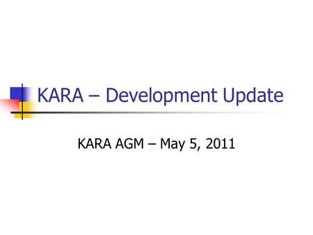 KARA – Development Update KARA AGM – May 5, 2011.