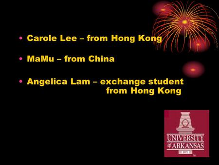 Carole Lee – from Hong Kong MaMu – from China Angelica Lam – exchange student from Hong Kong.