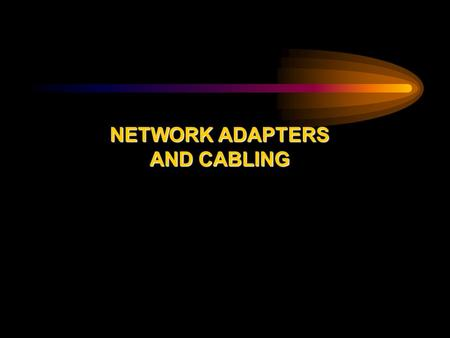 NETWORK ADAPTERS AND CABLING. OBJECTIVES  Identify a network interface card  Link the network interface card and the PC  Configure the network card.
