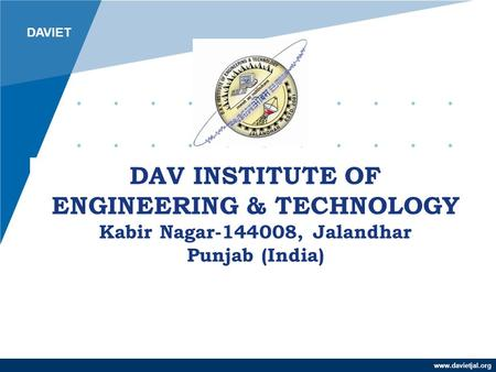 Www.davietjal.org DAV INSTITUTE <strong>OF</strong> ENGINEERING & TECHNOLOGY Kabir Nagar-144008, Jalandhar Punjab (India) DAVIET.