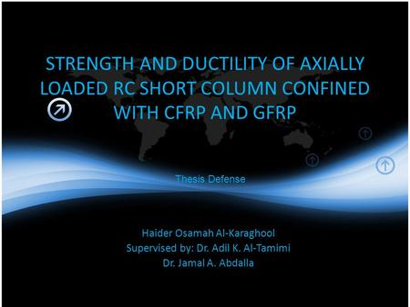 STRENGTH AND DUCTILITY <strong>OF</strong> AXIALLY LOADED RC SHORT COLUMN CONFINED WITH CFRP AND GFRP Haider Osamah Al-Karaghool Supervised by: Dr. Adil K. Al-Tamimi Dr.