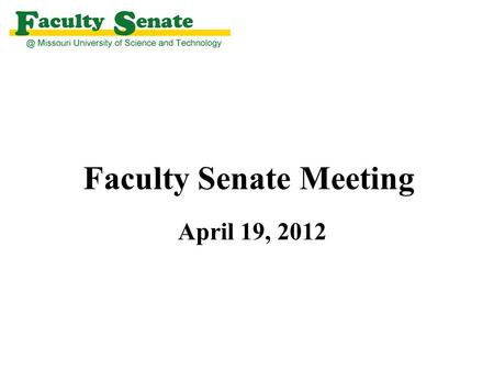 Faculty Senate Meeting April 19, 2012. Agenda I. Call to Order and Roll Call - Keith Nisbett, Secretary II. Approval of March 8, 2012 meeting minutes.