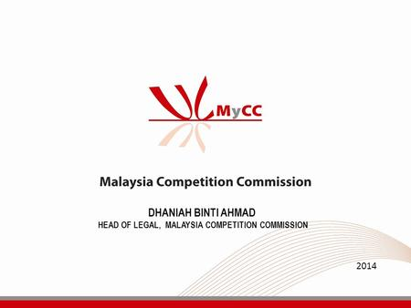 DHANIAH BINTI AHMAD HEAD OF LEGAL, MALAYSIA COMPETITION COMMISSION 2014.