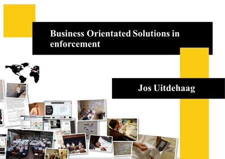 Business Orientated Solutions in enforcement Business Orientated Solutions in enforcement Jos Uitdehaag.