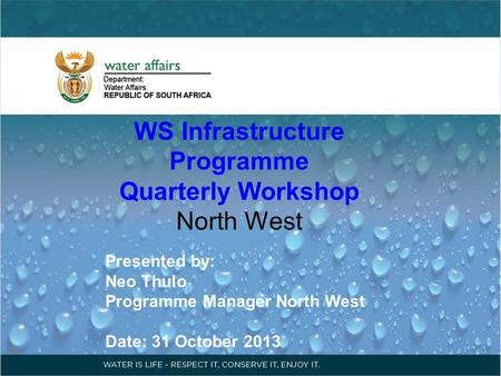 WS Infrastructure Programme Quarterly Workshop North West Presented by: Neo Thulo Programme Manager North West Date: 31 October 2013.