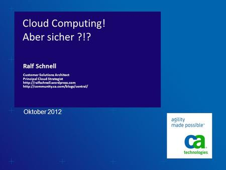 Cloud Computing! Aber sicher ?!? Ralf Schnell Customer Solutions Architect Principal Cloud Strategist