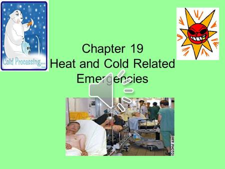 Chapter 19 Heat and Cold Related Emergencies. Body temperature 98.6 degrees Fahrenheit Body maintains this temperature by balancing heat loss with heat.