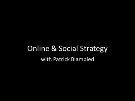 Online & Social Strategy with Patrick Blampied.