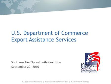 U.S. Department of Commerce Export Assistance Services Southern Tier Opportunity Coalition September 20, 2010.