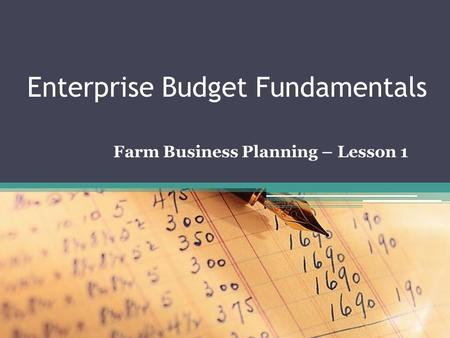 Enterprise Budget Fundamentals Farm Business Planning – Lesson 1.