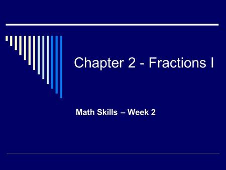 Chapter 2 - Fractions I Math Skills – Week 2.