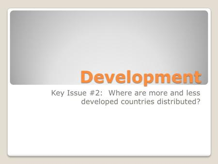 Key Issue #2: Where are more and less developed countries distributed?