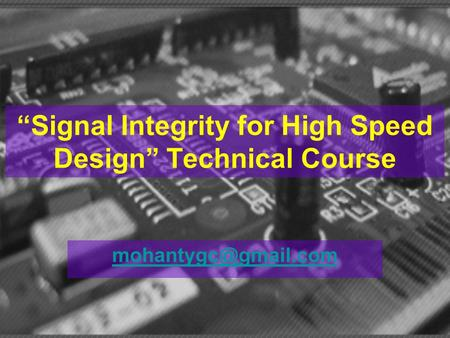 """Signal Integrity for High Speed Design"" Technical Course"