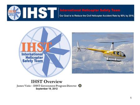 1 IHST Overview James Viola – IHST Government Program Director September 19, 2012.