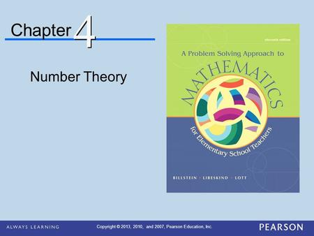 Chapter Number Theory 4 4 Copyright © 2013, 2010, and 2007, Pearson Education, Inc.