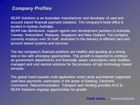 Fresh ideas.... new solutions BEAR Solutions is an Australian manufacturer and developer of card and account based financial payment solutions. The company's.