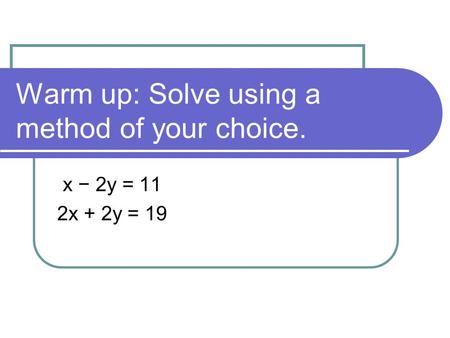 Warm up: Solve using a method of your choice.