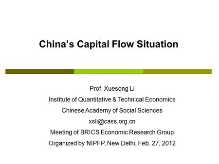 China's Capital Flow Situation Prof. Xuesong Li Institute of Quantitative & Technical Economics Chinese Academy of Social Sciences Meeting.