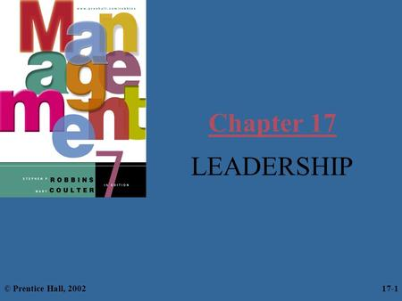 Chapter 17 LEADERSHIP © Prentice Hall, 2002 17-1.