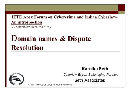 IETE Apex Forum on Cybercrime and Indian Cyberlaw- An introspection 12 September,2008, IETE HQ. D omain names & Dispute Resolution Karnika Seth Cyberlaw.