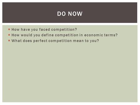  How have you faced competition?  How would you define competition in economic terms?  What does perfect competition mean to you? DO NOW.