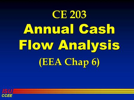 ISU CCEE CE 203 Annual Cash Flow Analysis (EEA Chap 6)