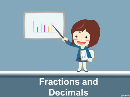 Fractions and Decimals. Greatest Common Factor The largest factor shared by two or more numbers.