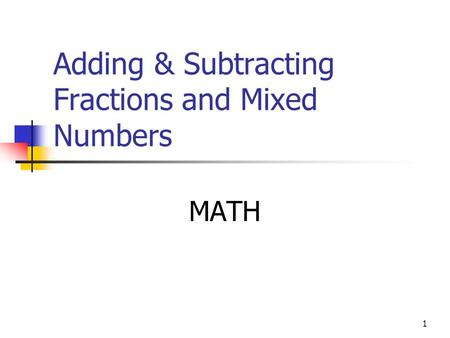 1 Adding & Subtracting Fractions and Mixed Numbers MATH.