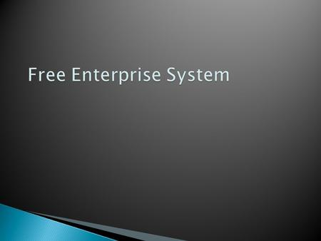 Free Enterprise System encourages individuals to start and operate their own business in a competitive system, without government involvement Marketplace.