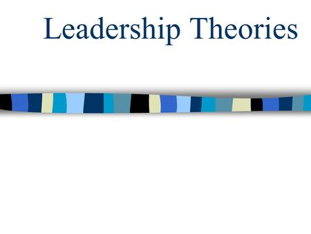 Leadership Theories. What does Leadership mean to you? Who do you consider to be effective leaders and why? What is the role of leaders in organizations?