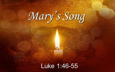 Luke 1:46-55 Mary's Song. Jones …the most revolutionary document in the history of the world.