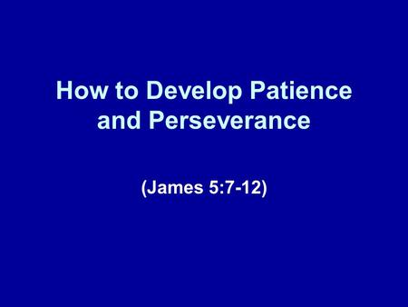 How to Develop Patience and Perseverance (James 5:7-12)