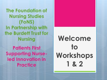 The Foundation of Nursing Studies (FoNS) In Partnership with the Burdett Trust for Nursing Patients First Supporting Nurse- led Innovation in Practice.