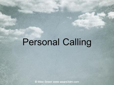 Personal Calling © Mike Breen www.weare3dm.com. PastorEvangelist TeacherProphet Apostle © Mike Breen www.weare3dm.com.