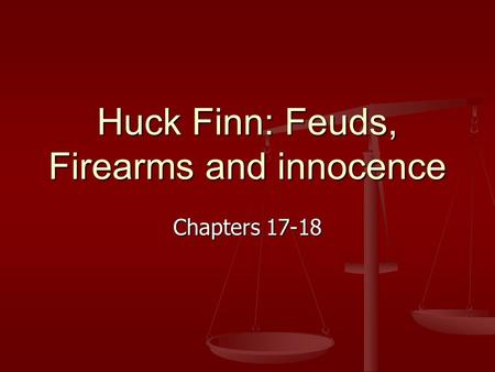 Huck Finn: Feuds, Firearms and innocence Chapters 17-18.