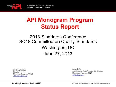 2013 Standards Conference SC18 Committee on Quality Standards Washington, DC June 27, 2013 API Monogram Program Status Report W. Don Whittaker Manager.