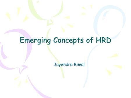 Emerging Concepts of HRD Jayendra Rimal. Introduction oTraining – Systematic and short term acquisition of knowledge, skills and attitude to bring someone.