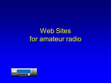 Web Sites for amateur radio. So You want to make a Web Site? There are several things you need to know about web sites before you start to think about.