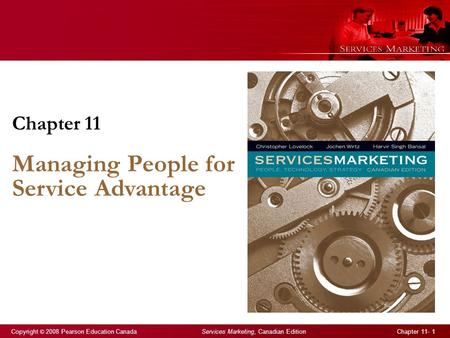 Copyright © 2008 Pearson Education Canada Services Marketing, Canadian Edition Chapter 11- 1 Chapter 11 Managing People for Service Advantage.