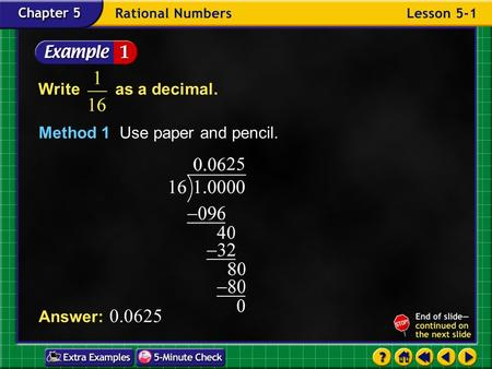 Example 1-1a Write as a decimal. Method 1 Use paper and pencil. Answer: 0.0625.