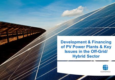 0 Development & Financing of PV Power Plants & Key Issues in the Off-Grid/ Hybrid Sector.