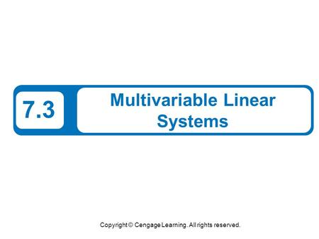Copyright © Cengage Learning. All rights reserved. 7.3 Multivariable Linear Systems.