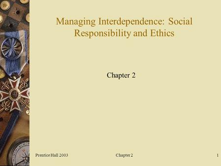 Prentice Hall 2003Chapter 21 Managing Interdependence: Social Responsibility and Ethics Chapter 2.